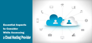 6 Essential Aspects to Consider While Assessing a Cloud Hosting Provider