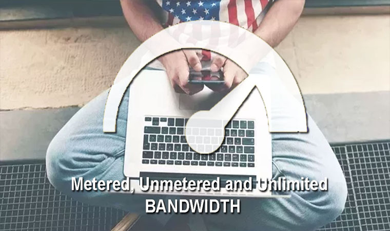 Differences: Metered, Un-metered and Un-limited Bandwidth